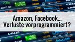 Amazon, Facebook... Verluste vorprogrammiert?