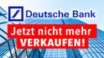 Deutsche Bank: Jetzt nicht mehr verkaufen!