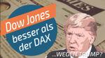 Dow Jones besser als der DAX - wegen Trump?