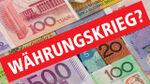 Droht uns ein Währungskrieg?