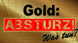 Gold: Absturz! Was tun?