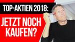 Top-Aktien 2018: Jetzt noch kaufen?