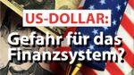 US-Dollar: Gefahr für das Finanzsystem?